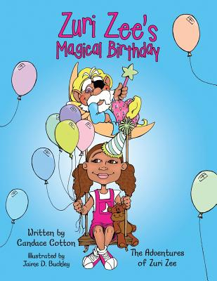 Zuri Zee's Magical Birthday: The Adventures of Zuri Zee - Cotton, Candace